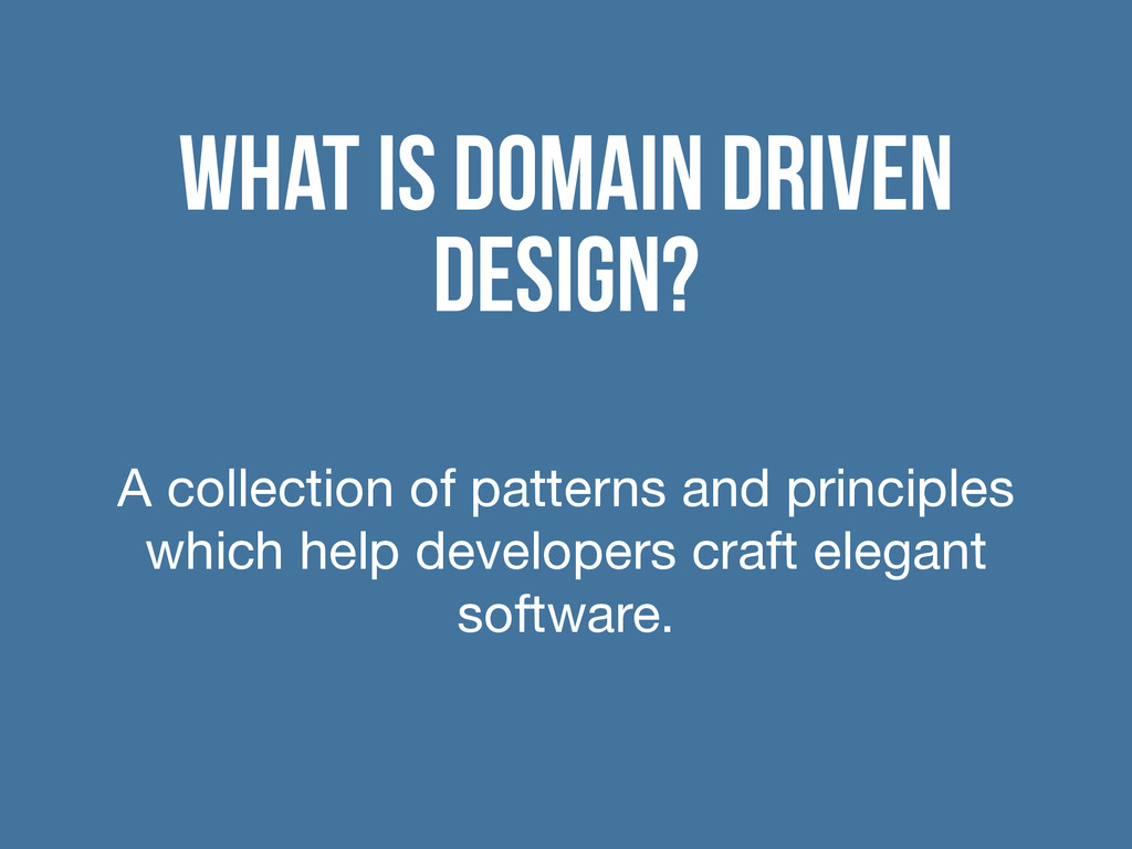 What is Domain Driven Design? A collection of p...