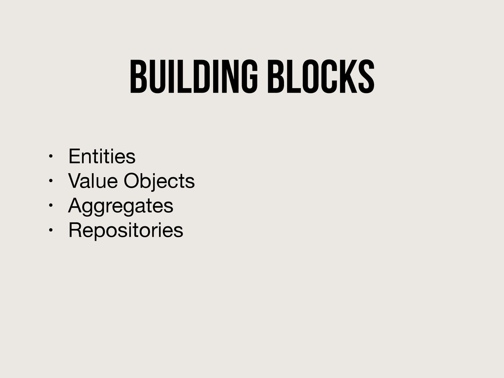 Building Blocks • Entities  • Value Objects  • ...