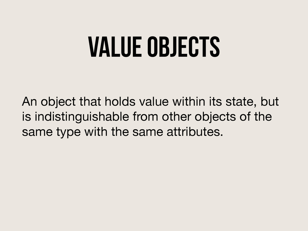 Value Objects An object that holds value within...
