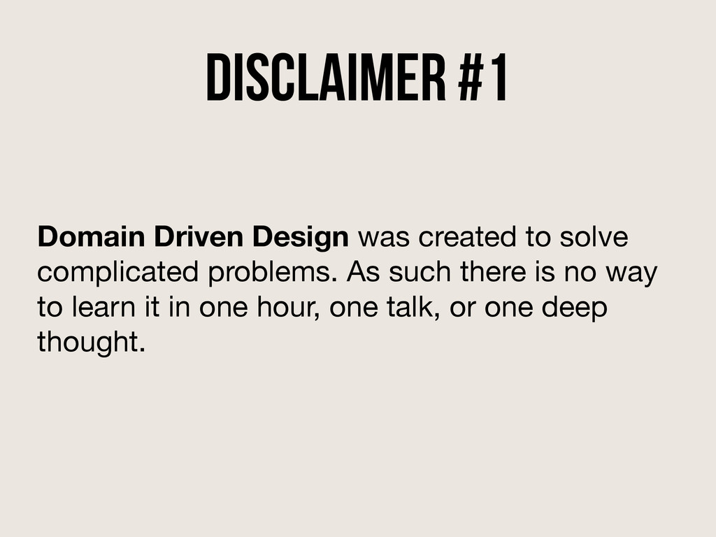disclaimer #1 Domain Driven Design was created ...