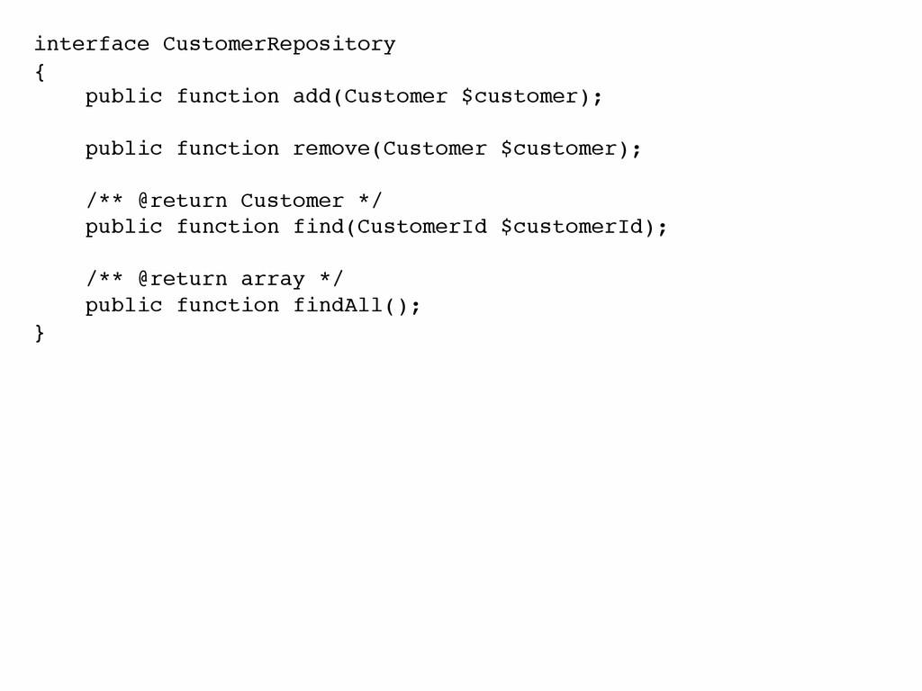 interface CustomerRepository! {! public functio...