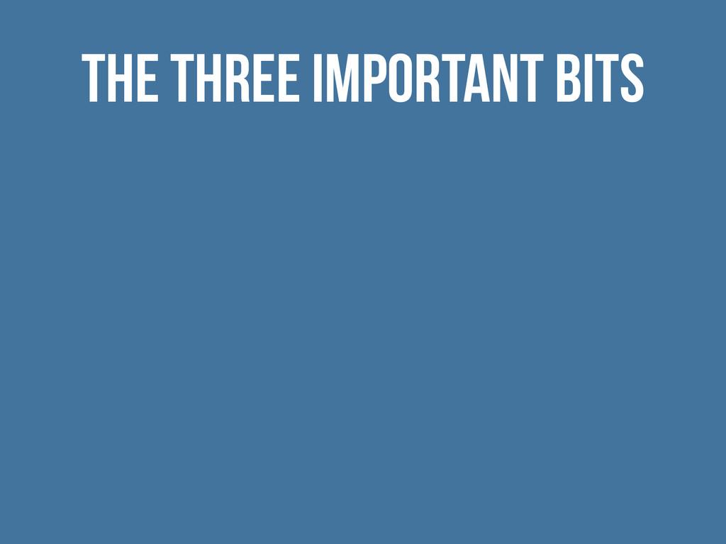 The three important bits