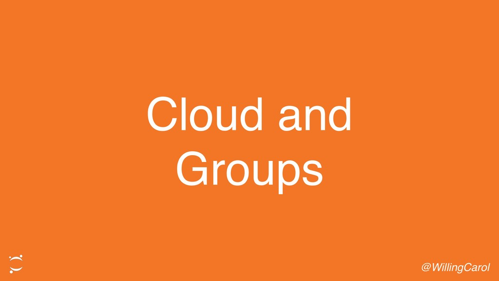 Cloud and Groups @WillingCarol