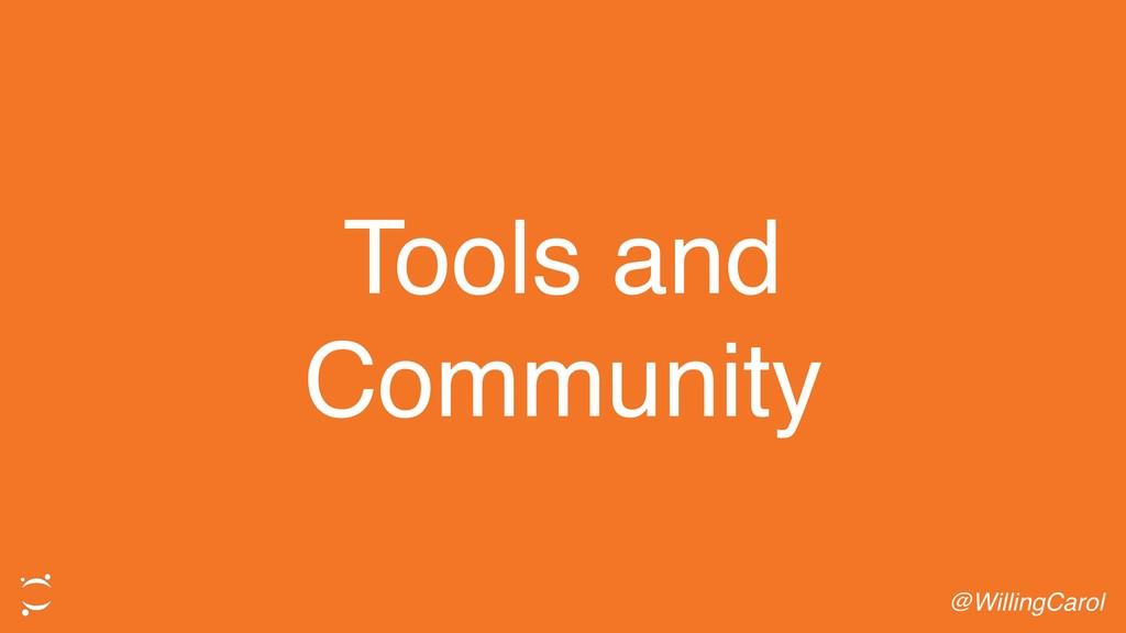 Tools and Community @WillingCarol