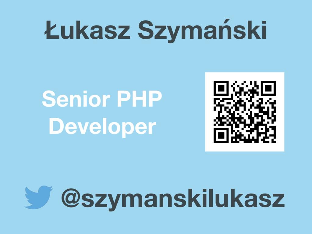 Senior PHP Developer @szymanskilukasz Łukasz Sz...