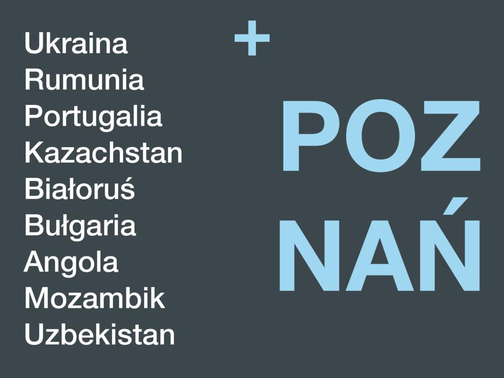 + Ukraina Rumunia Portugalia Kazachstan Białoru...