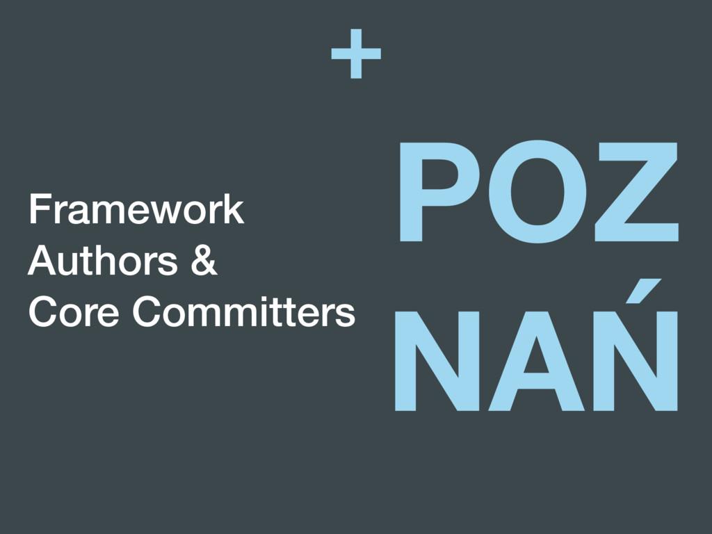 + Framework Authors & Core Committers POZ NAŃ