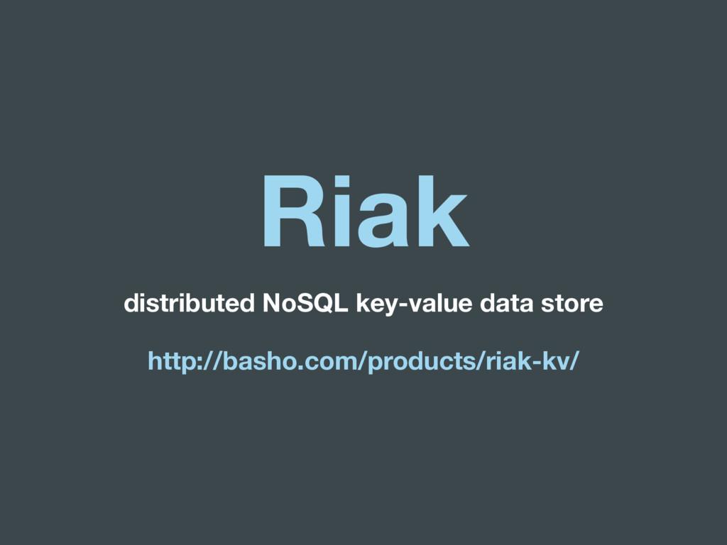 Riak distributed NoSQL key-value data store htt...
