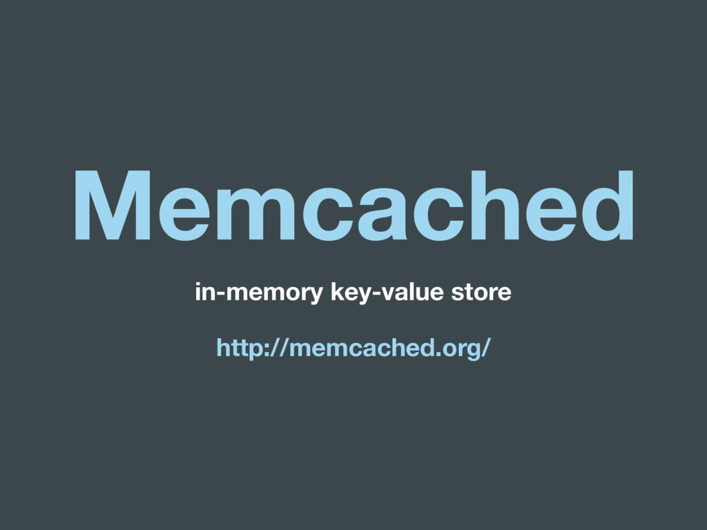 Memcached in-memory key-value store http://memc...