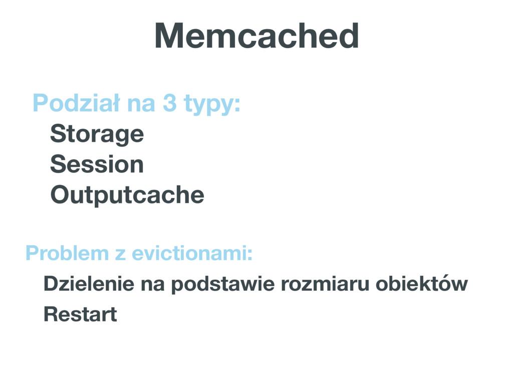 Memcached Podział na 3 typy: Storage Session Ou...