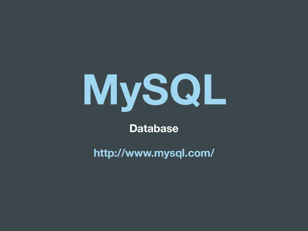 MySQL Database http://www.mysql.com/