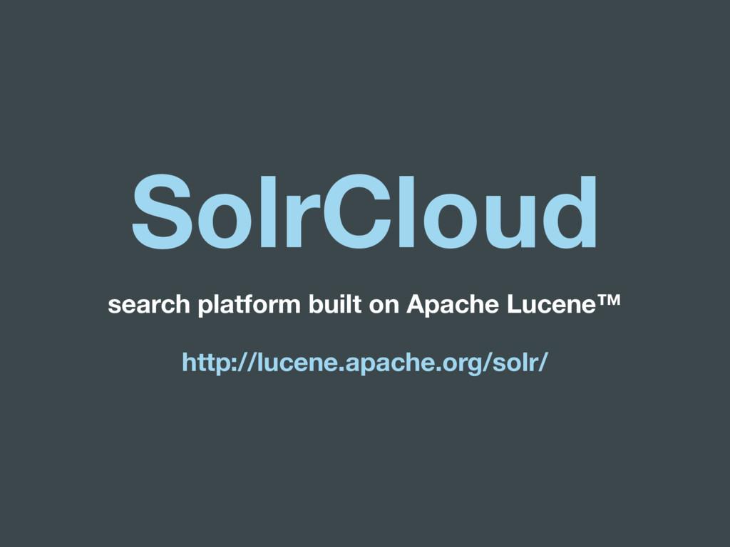 SolrCloud search platform built on Apache Lucen...