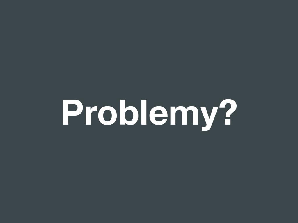 Problemy?