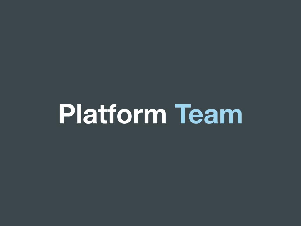 Platform Team
