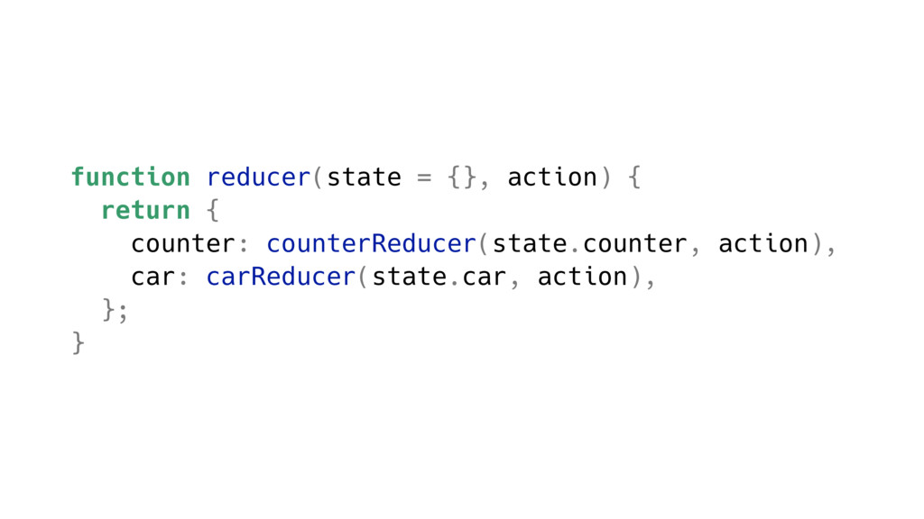 function reducer(state = {}, action) { return {...