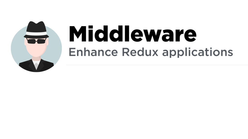 Middleware Enhance Redux applications
