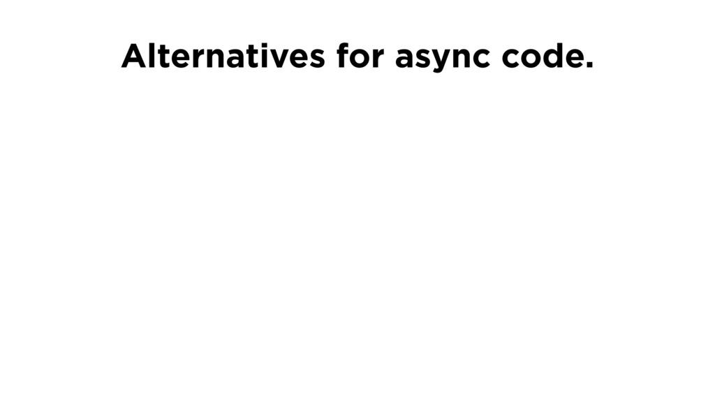 Alternatives for async code.