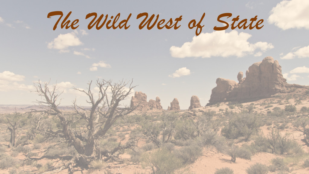 The Wild West of State