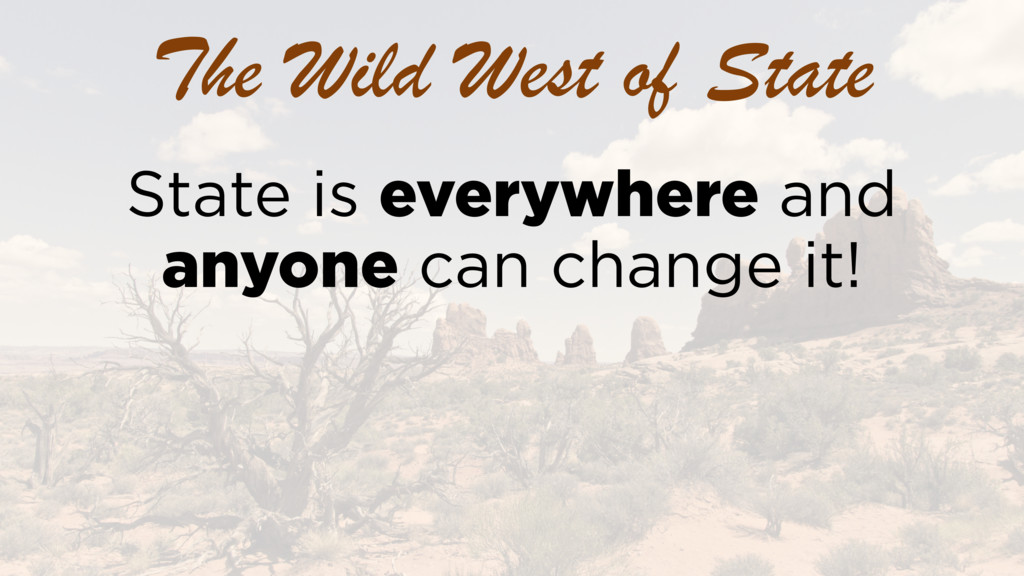 The Wild West of State State is everywhere and ...