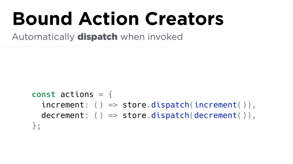 const actions = { increment: () => store.dispat...
