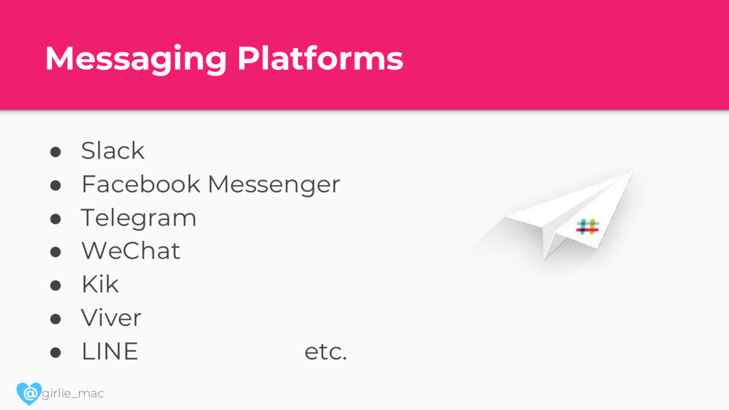 @ girlie_mac Messaging Platforms ● Slack ● Face...