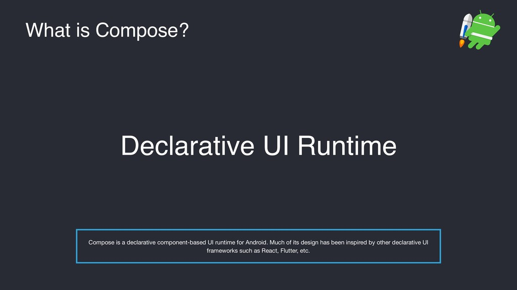 What is Compose? Declarative UI Runtime Compose...