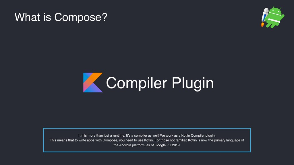 What is Compose? Compiler Plugin It mis more th...