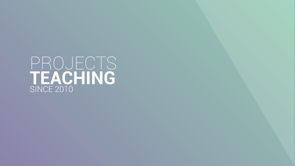 PROJECTS TEACHING SINCE 2010
