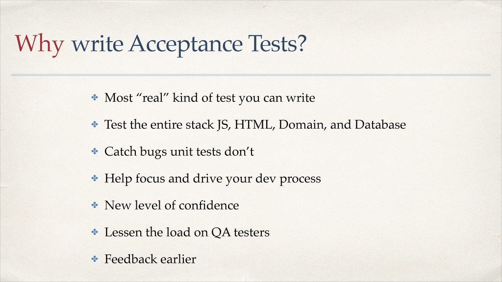 "Why write Acceptance Tests? ✤ Most ""real"" kind ..."