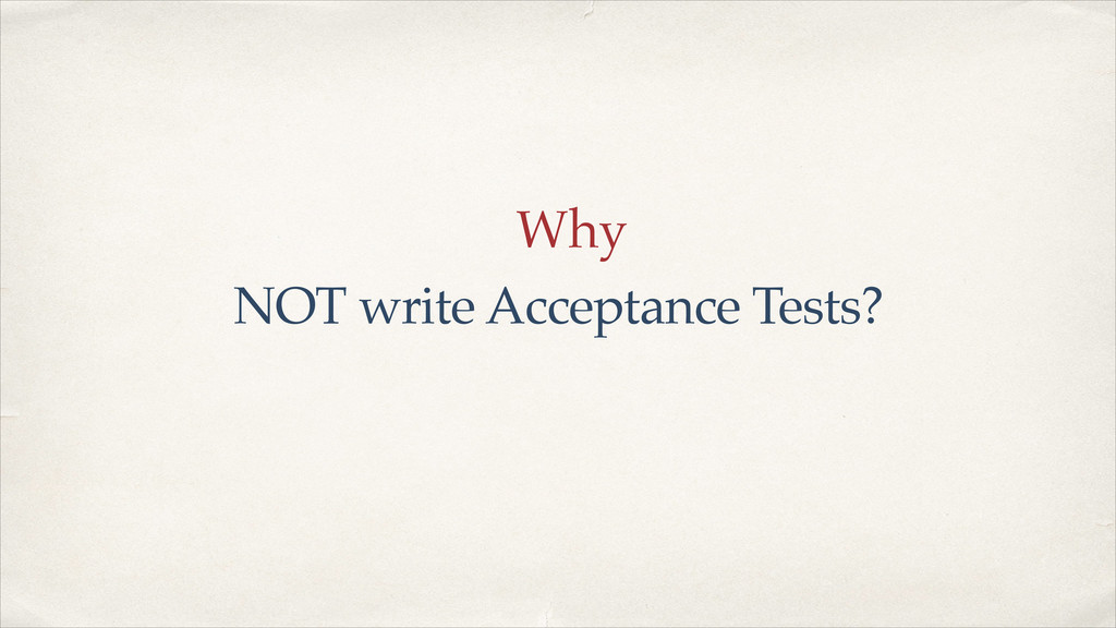 Why NOT write Acceptance Tests?