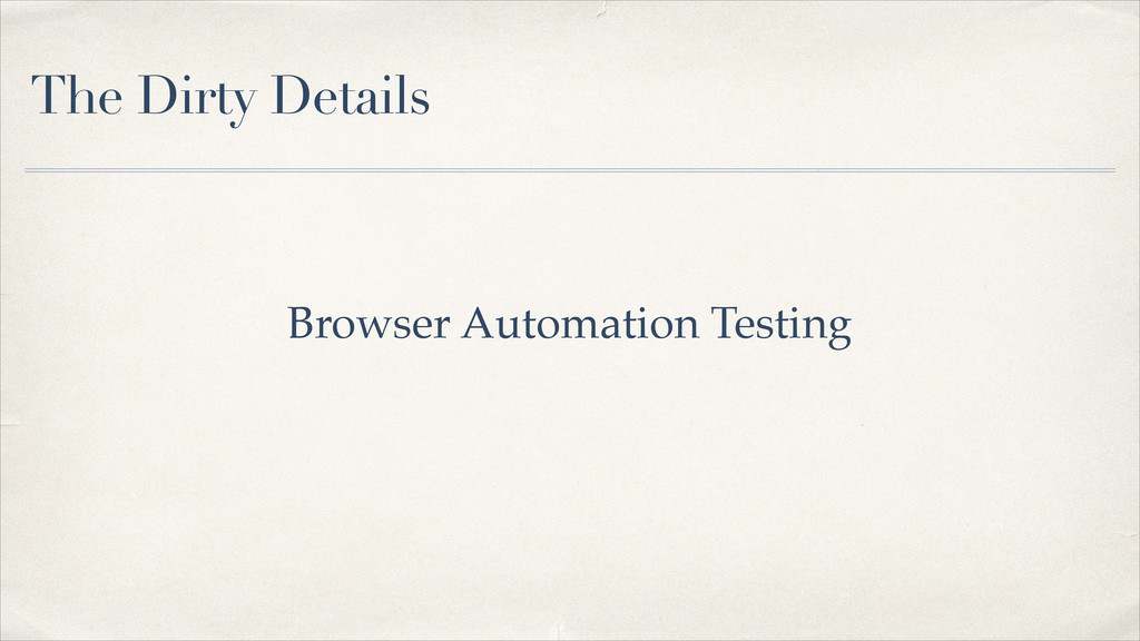 The Dirty Details Browser Automation Testing