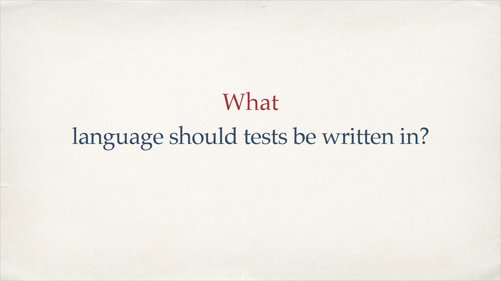 What language should tests be written in?