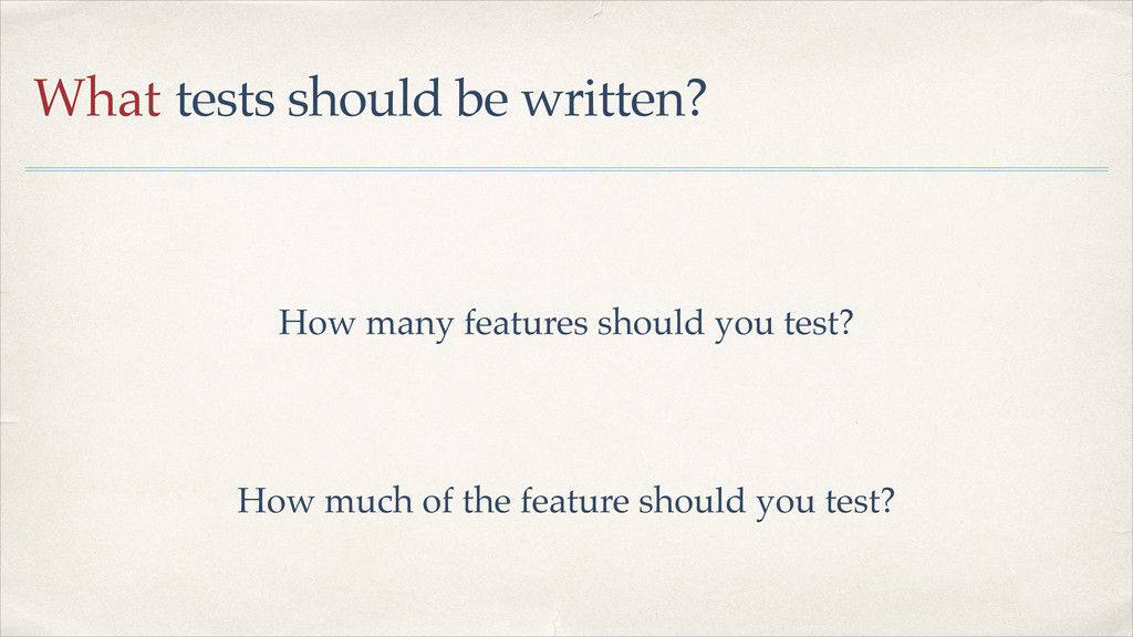 What tests should be written? How many features...