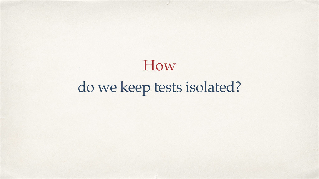 How do we keep tests isolated?
