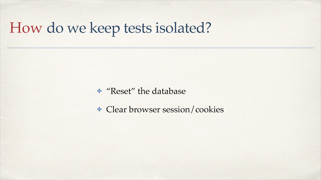 """How do we keep tests isolated? ✤ """"Reset"""" the da..."""