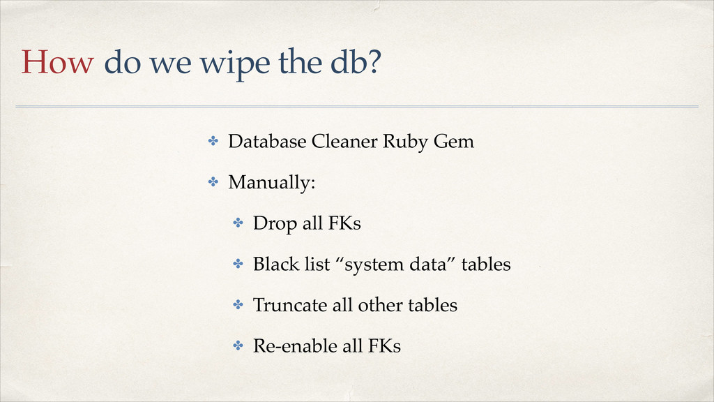 How do we wipe the db? ✤ Database Cleaner Ruby ...