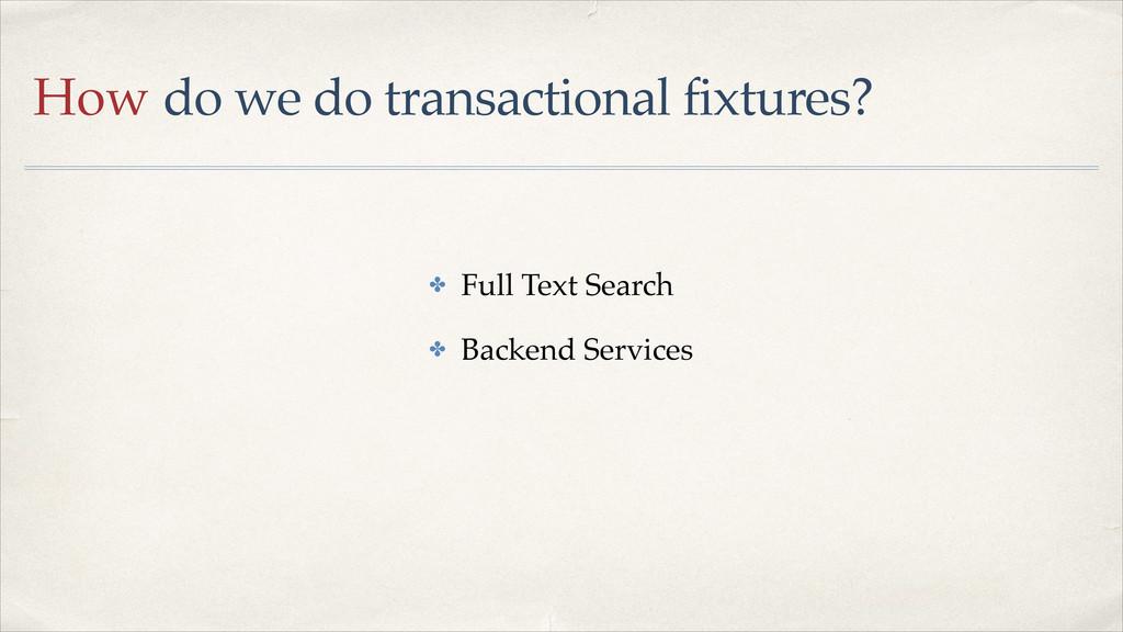 How do we do transactional fixtures? ✤ Full Tex...