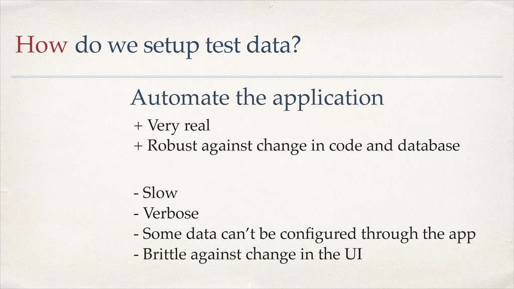 How do we setup test data? Automate the applica...