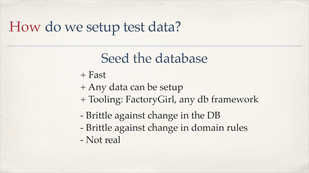 How do we setup test data? Seed the database + ...
