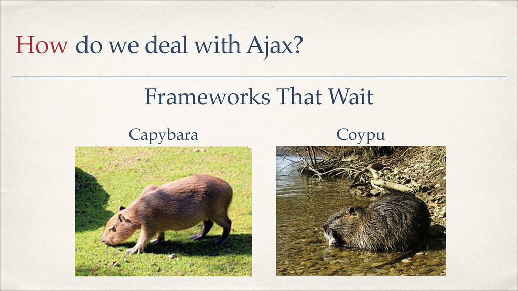 How do we deal with Ajax? Frameworks That Wait ...