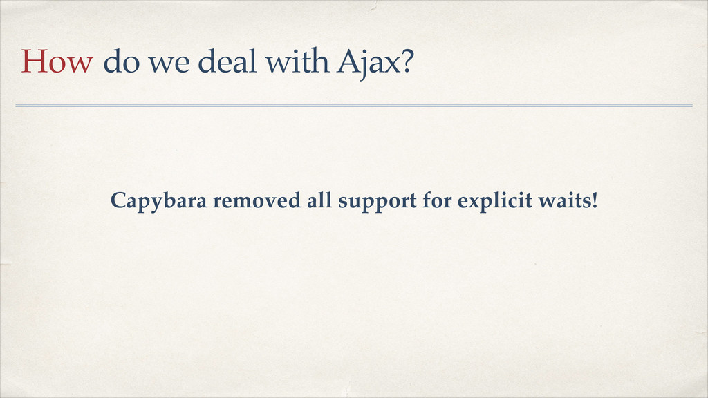 How do we deal with Ajax? Capybara removed all ...
