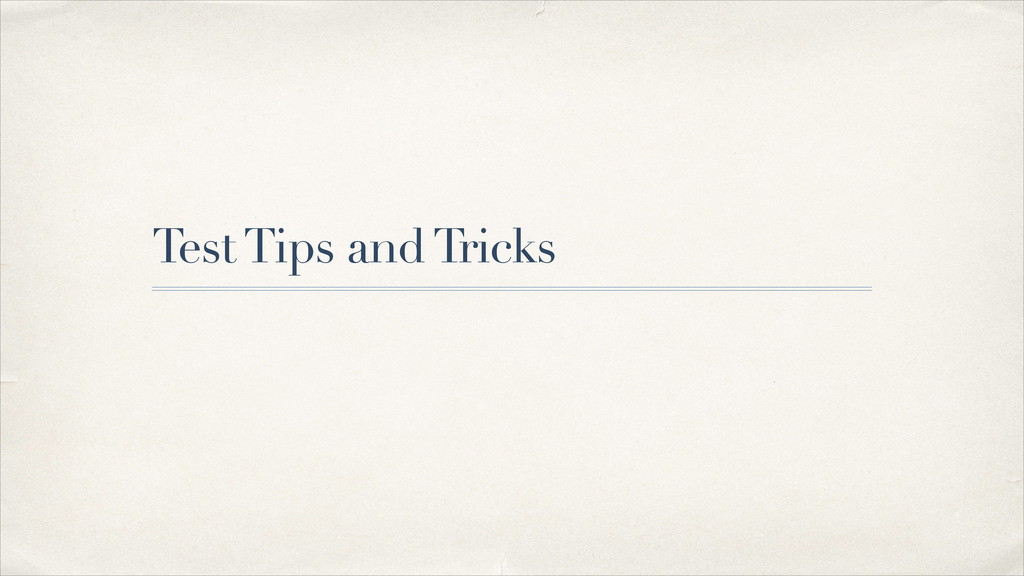 Test Tips and Tricks