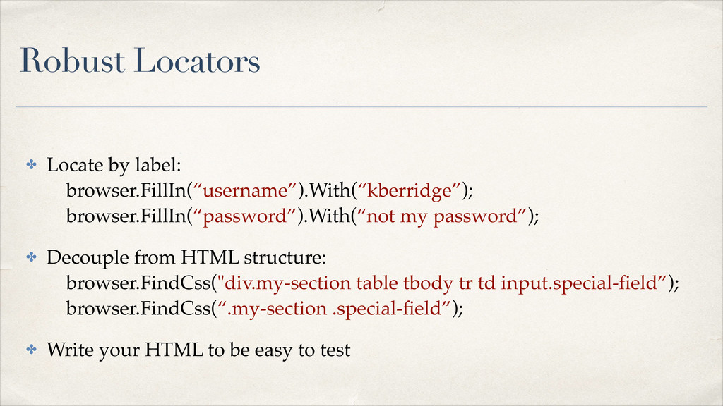 Robust Locators ✤ Locate by label: browser.Fil...