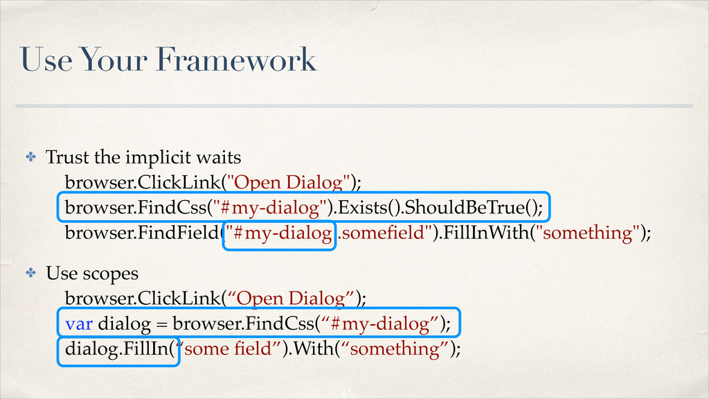 Use Your Framework ✤ Trust the implicit waits