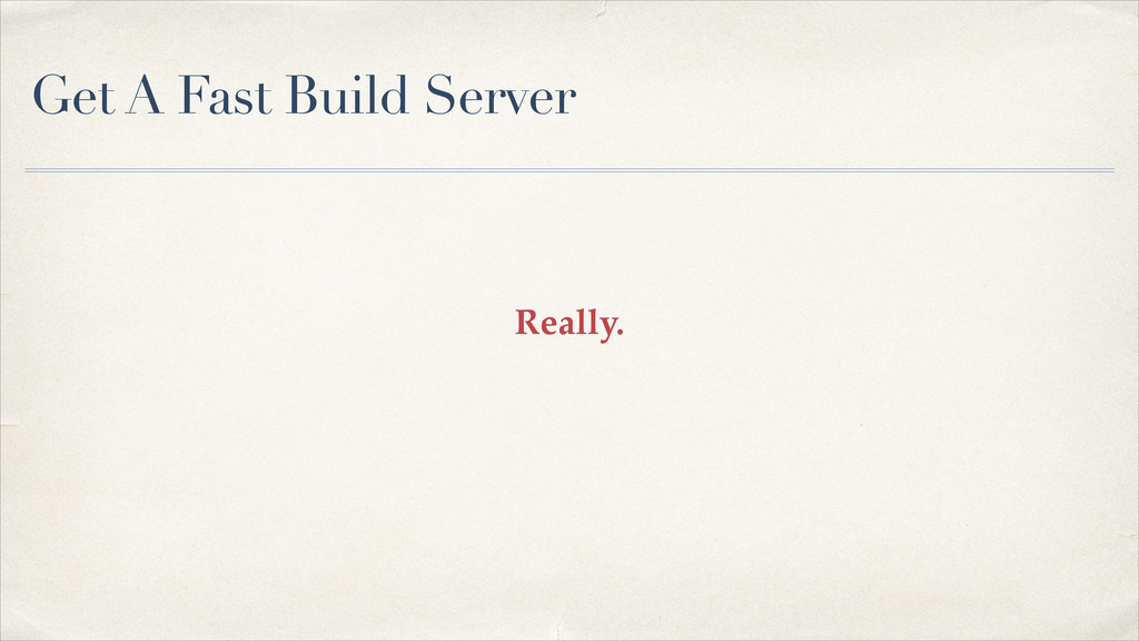 Get A Fast Build Server Really.