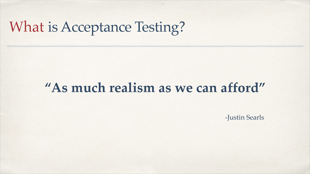 """What is Acceptance Testing? """"As much realism as..."""