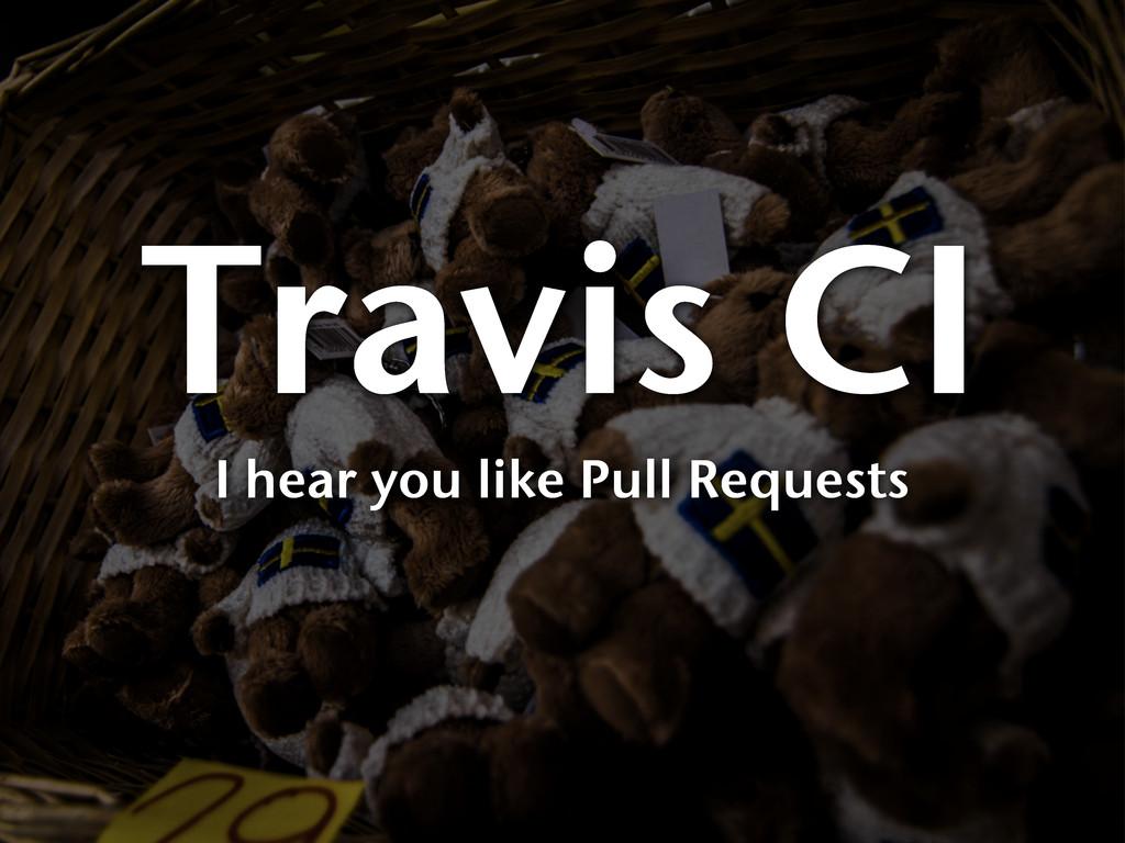 Travis CI I hear you like Pull Requests