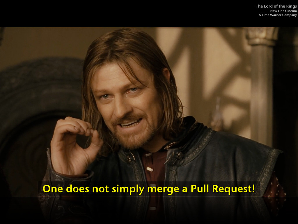 One does not simply merge a Pull Request! The L...