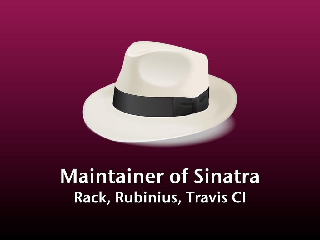 Maintainer of Sinatra Rack, Rubinius, Travis CI