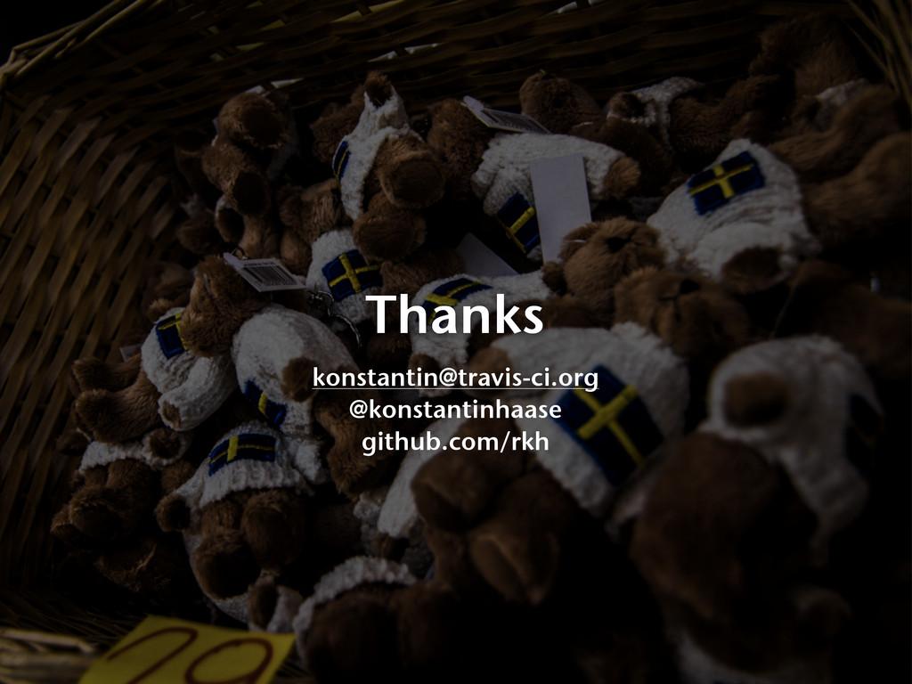 Thanks konstantin@travis-ci.org @konstantinhaas...